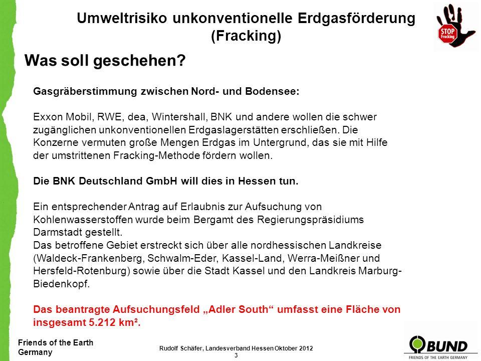 Friends of the Earth Germany Umweltrisiko unkonventionelle Erdgasförderung (Fracking) Aufbau der Präsentation: Was soll geschehen? Wo soll untersucht