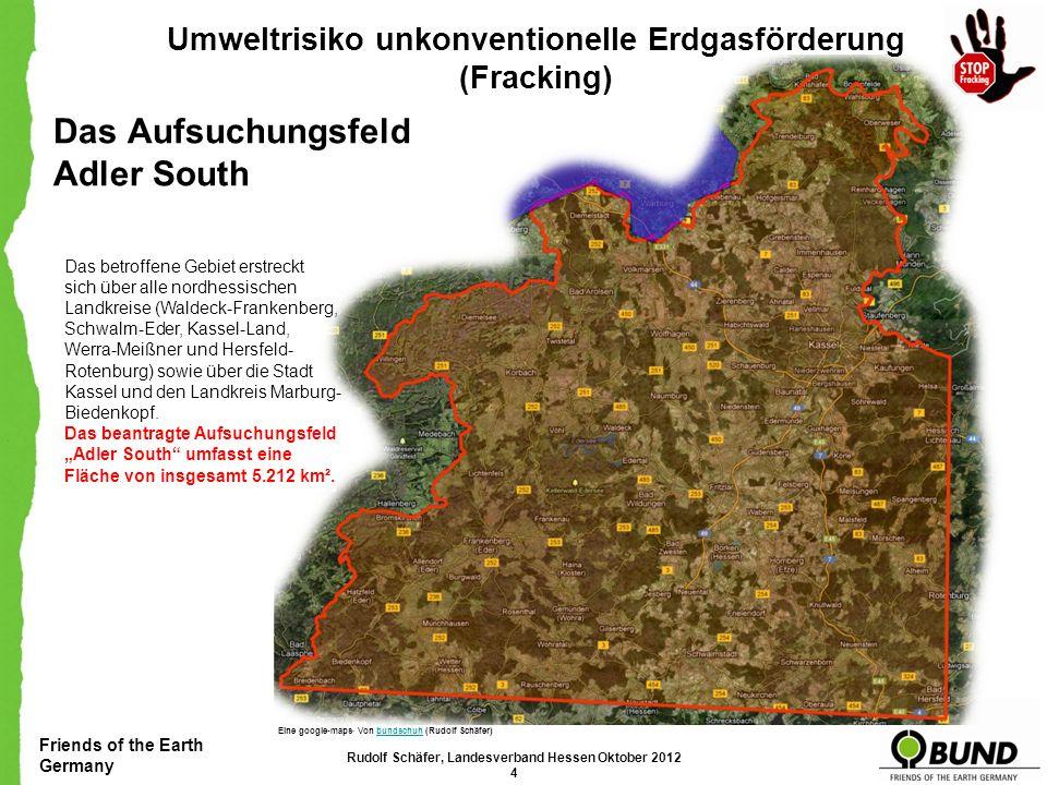 Friends of the Earth Germany Umweltrisiko unkonventionelle Erdgasförderung (Fracking) Das Aufsuchungsfeld Adler South Das betroffene Gebiet erstreckt sich über alle nordhessischen Landkreise (Waldeck-Frankenberg, Schwalm-Eder, Kassel-Land, Werra-Meißner und Hersfeld- Rotenburg) sowie über die Stadt Kassel und den Landkreis Marburg- Biedenkopf.