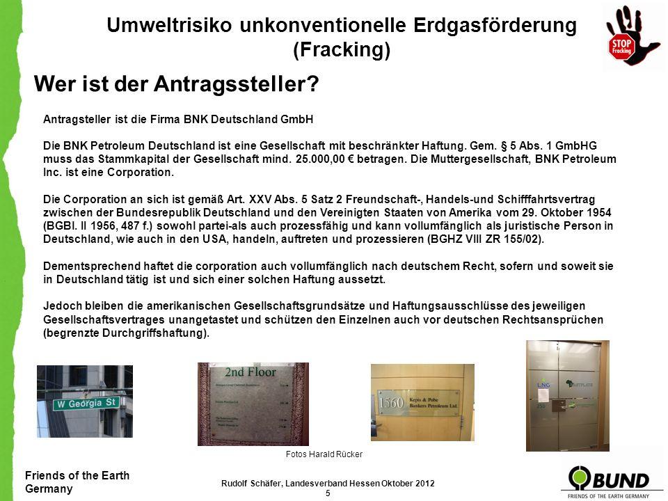 Friends of the Earth Germany Umweltrisiko unkonventionelle Erdgasförderung (Fracking) Rudolf Schäfer, Landesverband Hessen Oktober 2012 15 Quelle: FTD.de (Finacial Times Deutschland)
