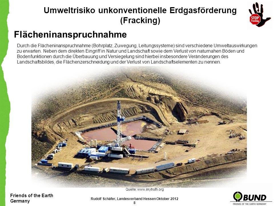 Friends of the Earth Germany Umweltrisiko unkonventionelle Erdgasförderung (Fracking) Flächeninanspruchnahme Durch die Flächeninanspruchnahme (Bohrplatz, Zuwegung, Leitungssysteme) sind verschiedene Umweltauswirkungen zu erwarten.