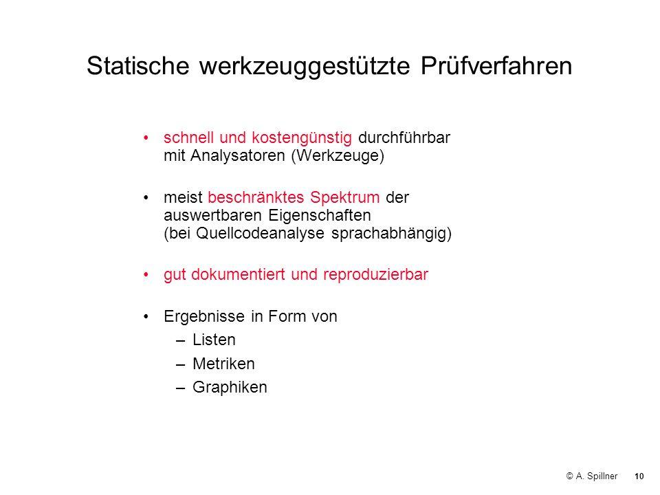 10 © A. Spillner Statische werkzeuggestützte Prüfverfahren schnell und kostengünstig durchführbar mit Analysatoren (Werkzeuge) meist beschränktes Spek