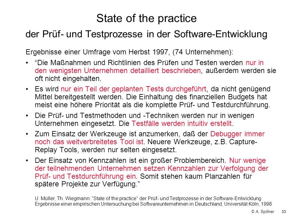 33 © A. Spillner State of the practice der Prüf- und Testprozesse in der Software-Entwicklung Ergebnisse einer Umfrage vom Herbst 1997, (74 Unternehme