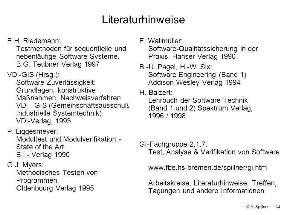 34 © A. Spillner Literaturhinweise E.H. Riedemann: Testmethoden für sequentielle und nebenläufige Software-Systeme. B.G. Teubner Verlag 1997 VDI-GIS (