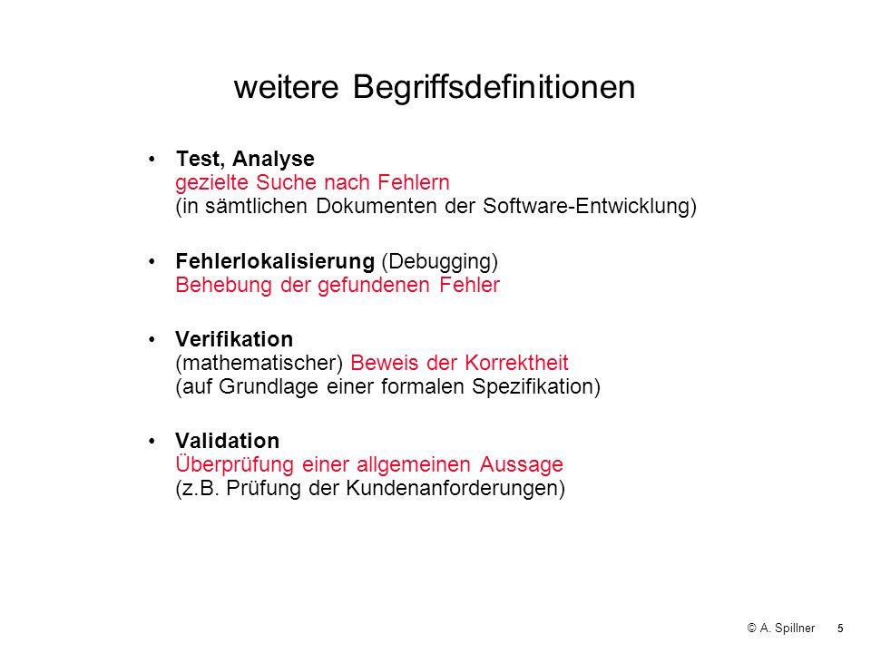 5 © A. Spillner weitere Begriffsdefinitionen Test, Analyse gezielte Suche nach Fehlern (in sämtlichen Dokumenten der Software-Entwicklung) Fehlerlokal