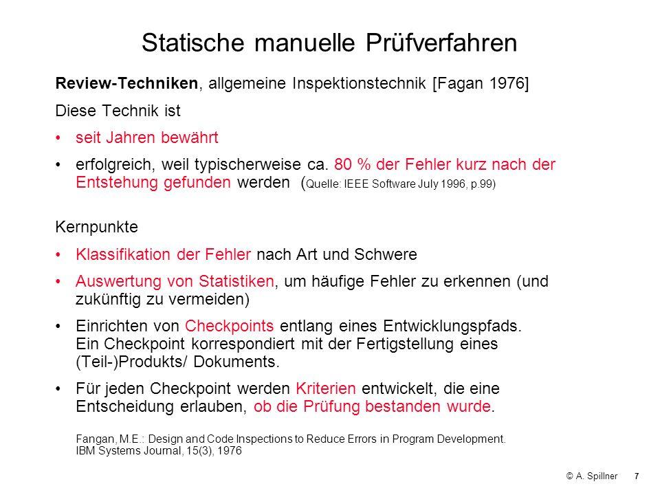 7 © A. Spillner Statische manuelle Prüfverfahren Review-Techniken, allgemeine Inspektionstechnik [Fagan 1976] Diese Technik ist seit Jahren bewährt er