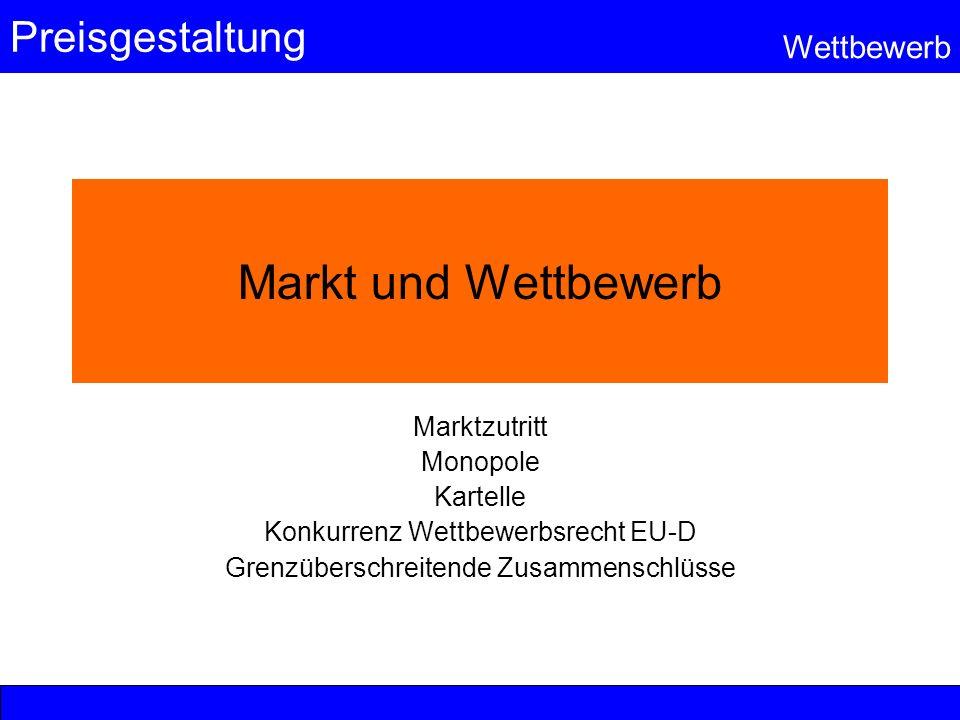 Preisgestaltung Wettbewerb Markt und Wettbewerb Marktzutritt Monopole Kartelle Konkurrenz Wettbewerbsrecht EU-D Grenzüberschreitende Zusammenschlüsse