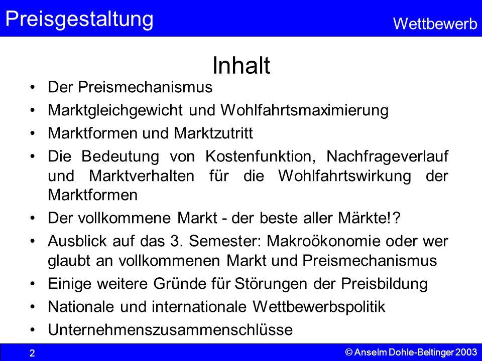 Preisgestaltung Wettbewerb © Anselm Dohle-Beltinger 2003 2 Inhalt Der Preismechanismus Marktgleichgewicht und Wohlfahrtsmaximierung Marktformen und Ma