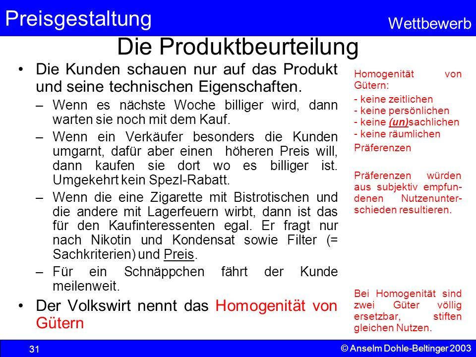 Preisgestaltung Wettbewerb © Anselm Dohle-Beltinger 2003 31 Die Produktbeurteilung Die Kunden schauen nur auf das Produkt und seine technischen Eigens