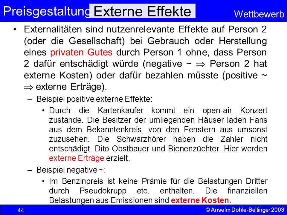 Preisgestaltung Wettbewerb © Anselm Dohle-Beltinger 2003 44 Externe Effekte Externalitäten sind nutzenrelevante Effekte auf Person 2 (oder die Gesells