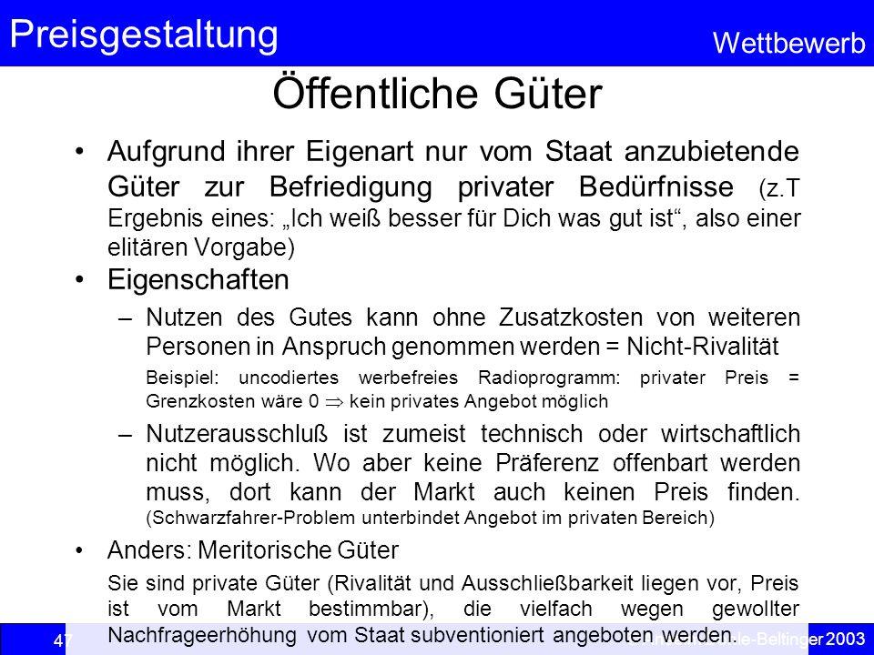 Preisgestaltung Wettbewerb © Anselm Dohle-Beltinger 2003 47 Öffentliche Güter Aufgrund ihrer Eigenart nur vom Staat anzubietende Güter zur Befriedigun