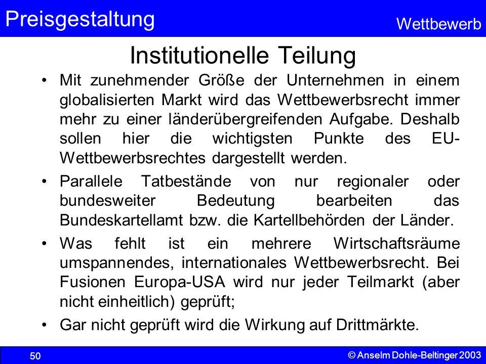 Preisgestaltung Wettbewerb © Anselm Dohle-Beltinger 2003 50 Institutionelle Teilung Mit zunehmender Größe der Unternehmen in einem globalisierten Mark