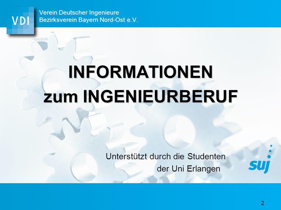 2 INFORMATIONEN zum INGENIEURBERUF Unterstützt durch die Studenten der Uni Erlangen Verein Deutscher Ingenieure Bezirksverein Bayern Nord-Ost e.V.