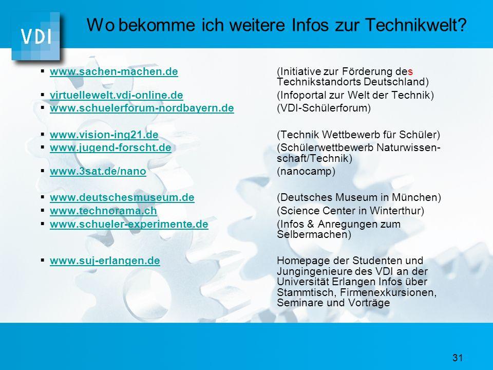 30 Wo bekomme ich weitere Infos zum Studium? www.studienwahl.de (Übersicht über Studiengänge in Deutschland) www.studienwahl.de www.hochschulkompass.d