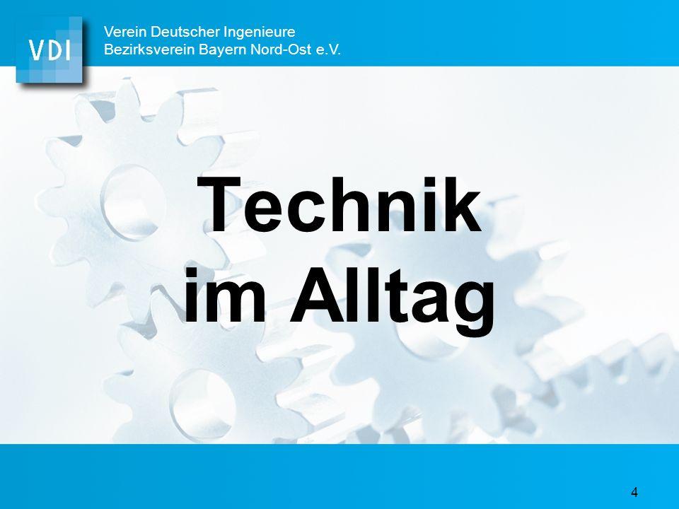 4 Technik im Alltag Verein Deutscher Ingenieure Bezirksverein Bayern Nord-Ost e.V.