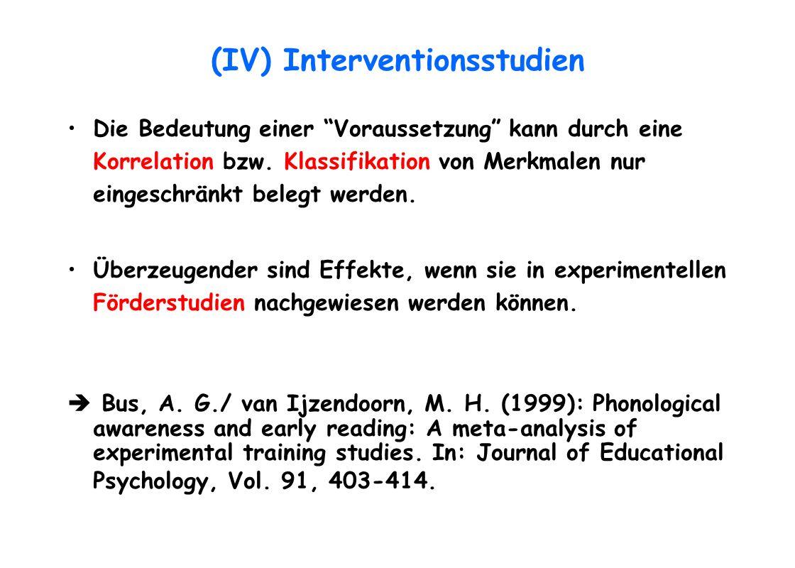 (IV) Interventionsstudien Die Bedeutung einer Voraussetzung kann durch eine Korrelation bzw. Klassifikation von Merkmalen nur eingeschränkt belegt wer