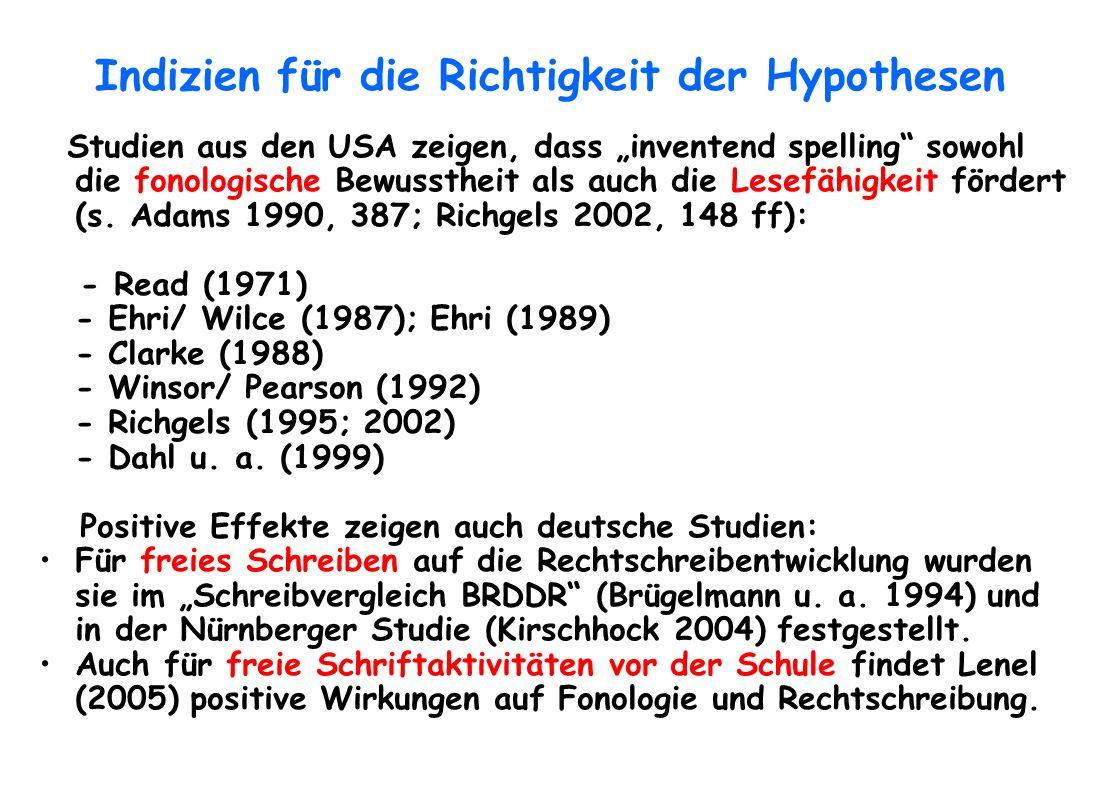 Indizien für die Richtigkeit der Hypothesen Studien aus den USA zeigen, dass inventend spelling sowohl die fonologische Bewusstheit als auch die Lesef