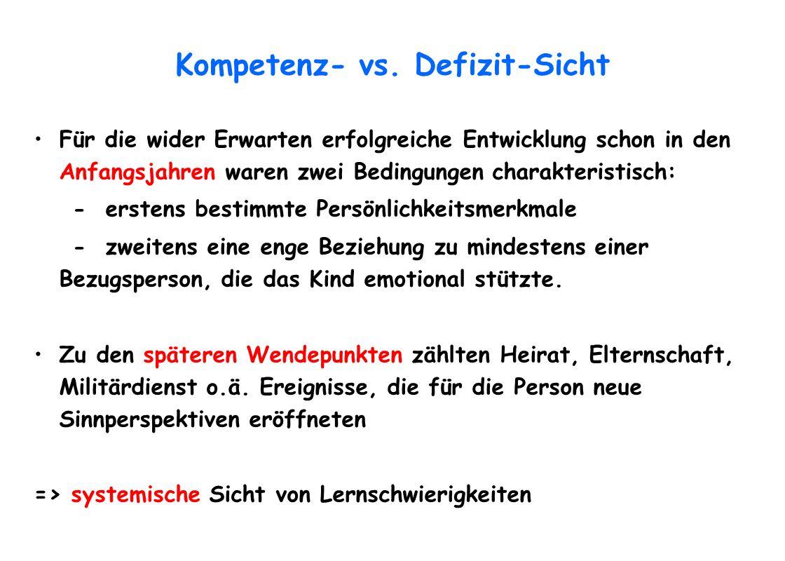 Kompetenz- vs. Defizit-Sicht Für die wider Erwarten erfolgreiche Entwicklung schon in den Anfangsjahren waren zwei Bedingungen charakteristisch: - ers