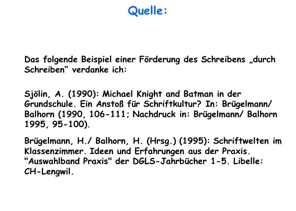 Quelle: Das folgende Beispiel einer Förderung des Schreibens durch Schreiben verdanke ich: Sjölin, A. (1990): Michael Knight and Batman in der Grundsc