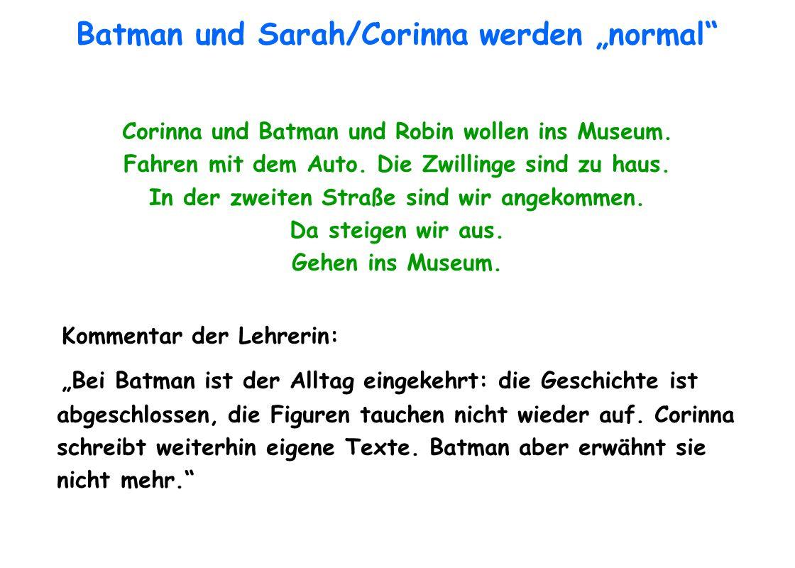 Batman und Sarah/Corinna werden normal Corinna und Batman und Robin wollen ins Museum. Fahren mit dem Auto. Die Zwillinge sind zu haus. In der zweiten