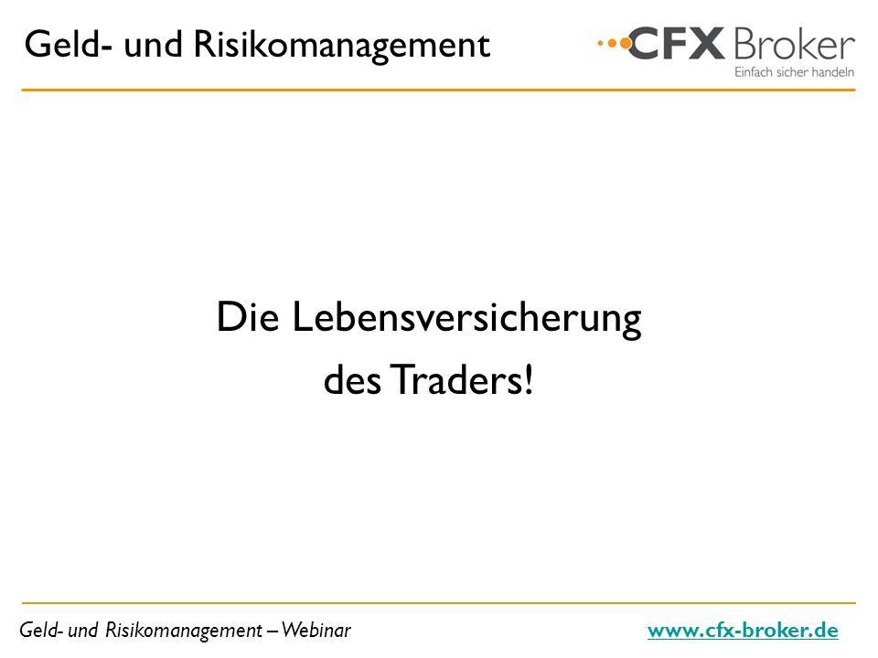 Geld- und Risikomanagement – Webinarwww.cfx-broker.de Geld- und Risikomanagement Die Lebensversicherung des Traders!