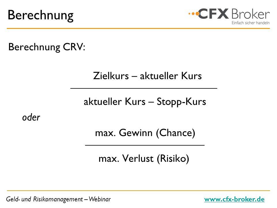 Geld- und Risikomanagement – Webinarwww.cfx-broker.de Berechnung Berechnung CRV: Zielkurs – aktueller Kurs _____________________________________ aktue