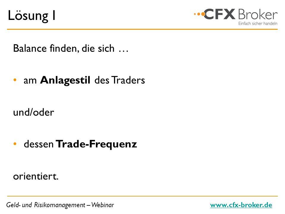 Geld- und Risikomanagement – Webinarwww.cfx-broker.de Lösung I Balance finden, die sich … am Anlagestil des Traders und/oder dessen Trade-Frequenz ori