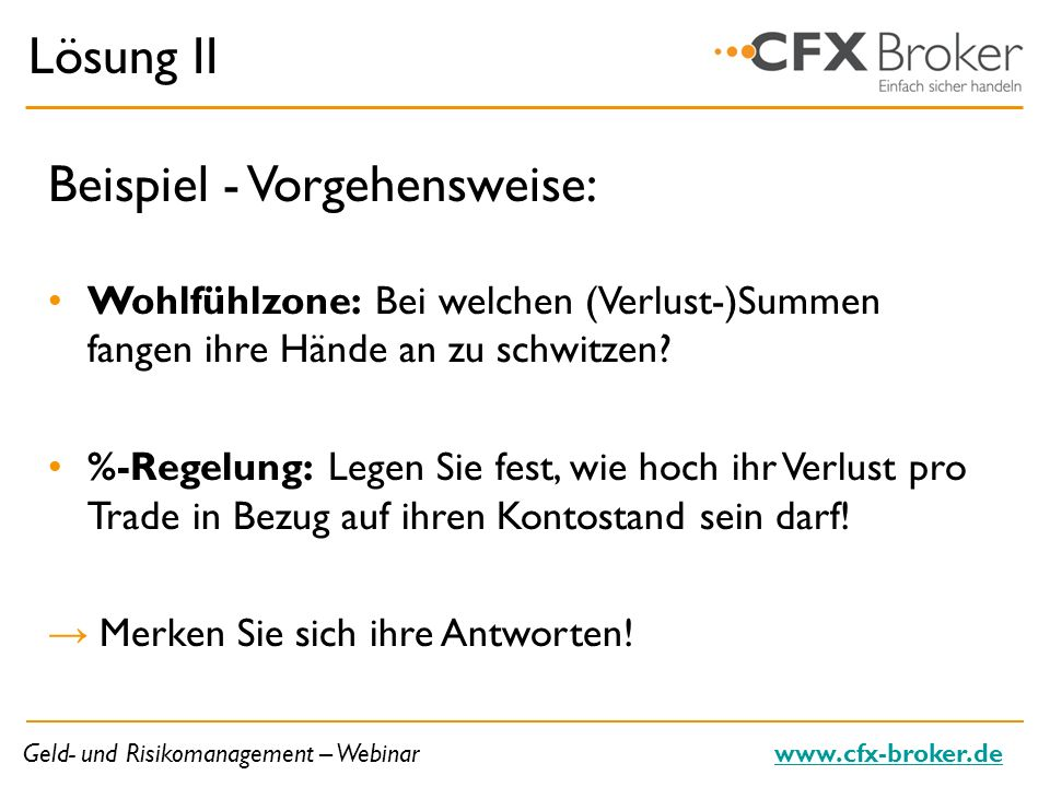 Geld- und Risikomanagement – Webinarwww.cfx-broker.de Lösung II Beispiel - Vorgehensweise: Wohlfühlzone: Bei welchen (Verlust-)Summen fangen ihre Händ