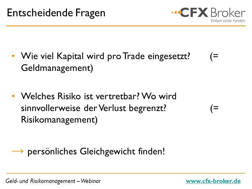 Geld- und Risikomanagement – Webinarwww.cfx-broker.de Entscheidende Fragen Wie viel Kapital wird pro Trade eingesetzt? (= Geldmanagement) Welches Risi