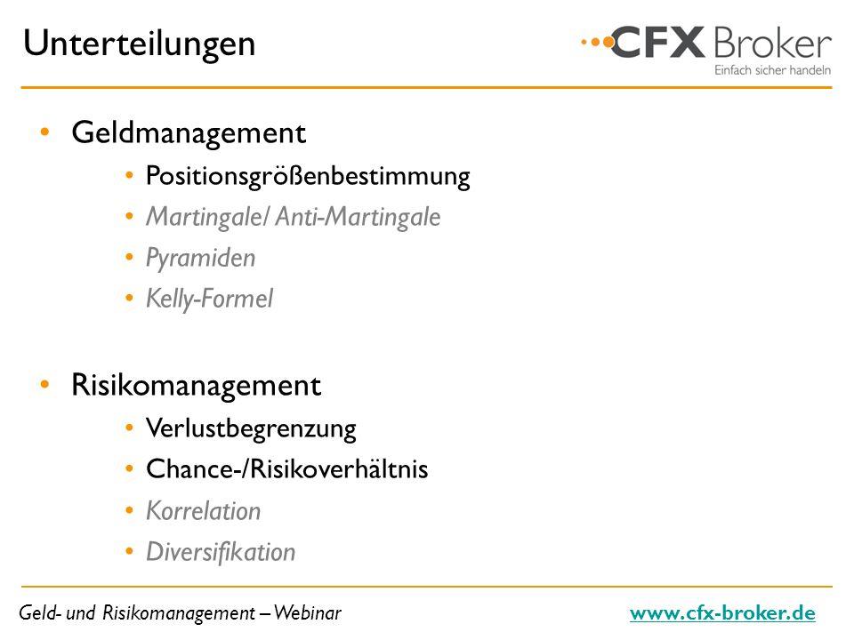 Geld- und Risikomanagement – Webinarwww.cfx-broker.de Unterteilungen Geldmanagement Positionsgrößenbestimmung Martingale/ Anti-Martingale Pyramiden Ke