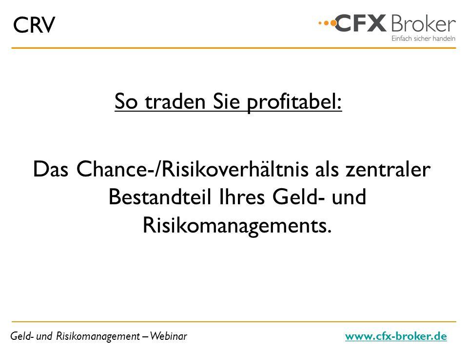 Geld- und Risikomanagement – Webinarwww.cfx-broker.de CRV So traden Sie profitabel: Das Chance-/Risikoverhältnis als zentraler Bestandteil Ihres Geld-