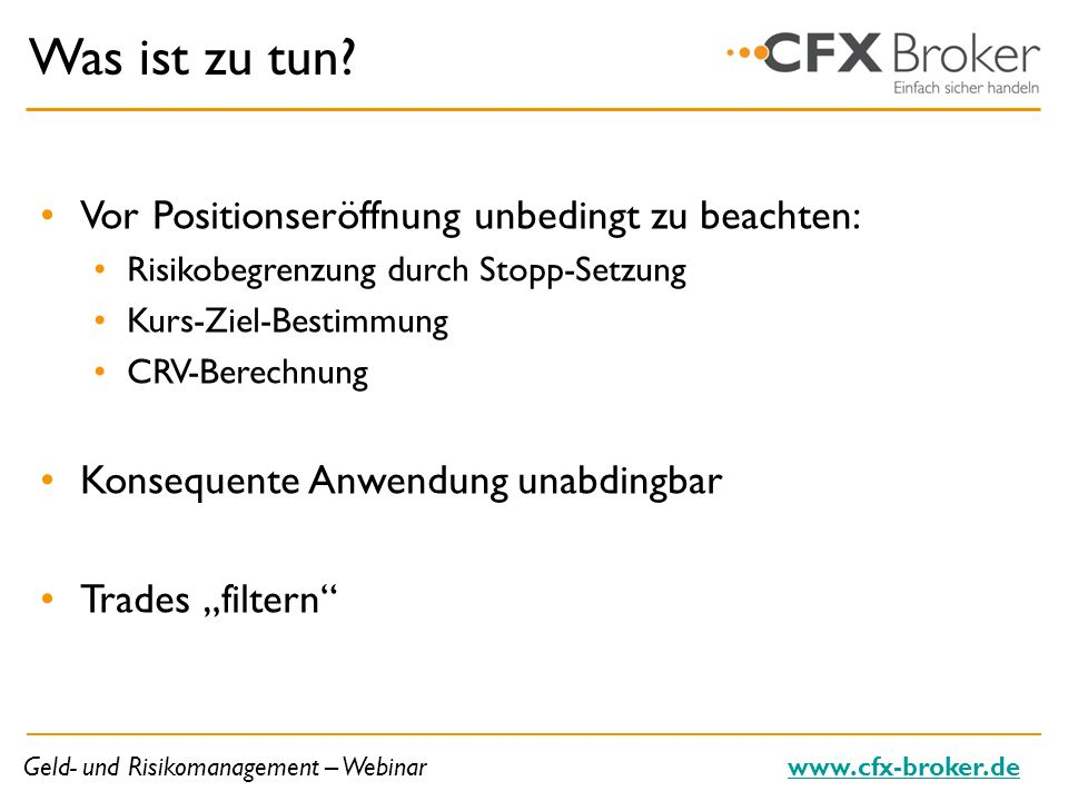 Geld- und Risikomanagement – Webinarwww.cfx-broker.de Was ist zu tun? Vor Positionseröffnung unbedingt zu beachten: Risikobegrenzung durch Stopp-Setzu