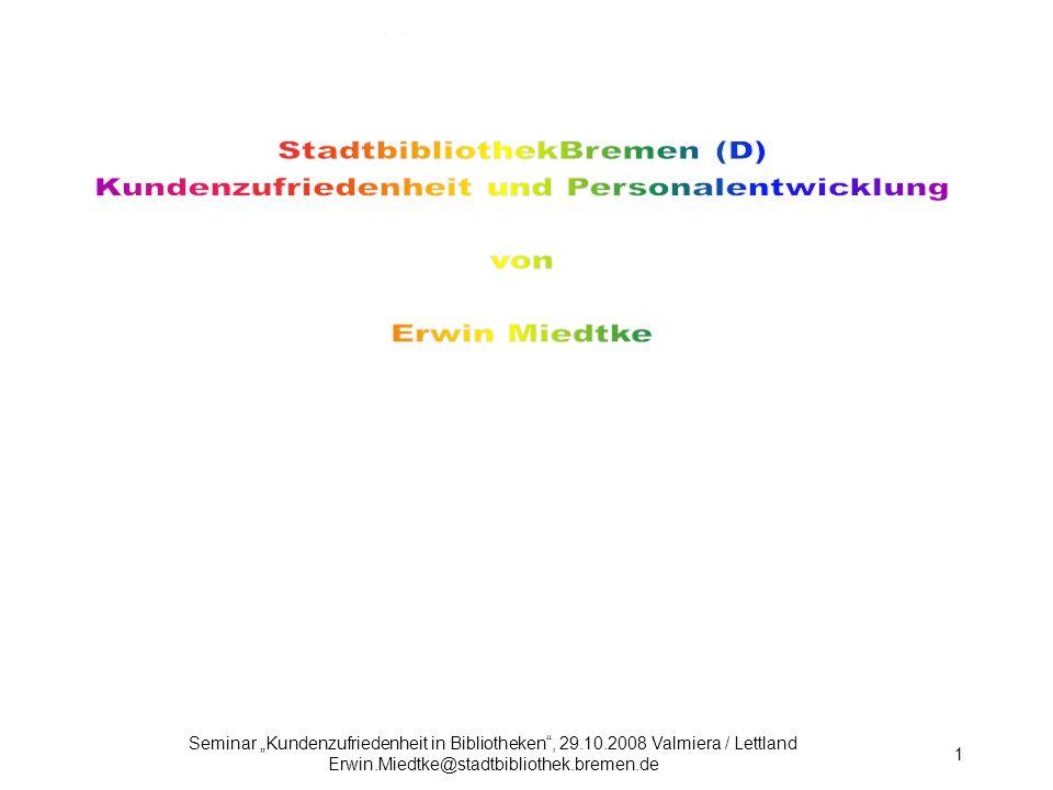 Seminar Kundenzufriedenheit in Bibliotheken, 29.10.2008 Valmiera / Lettland Erwin.Miedtke@stadtbibliothek.bremen.de 112 Controlling der Kundenbeziehungen