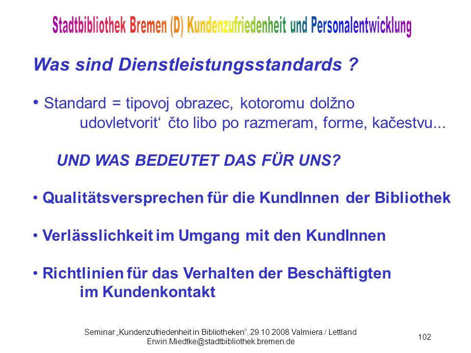 Seminar Kundenzufriedenheit in Bibliotheken, 29.10.2008 Valmiera / Lettland Erwin.Miedtke@stadtbibliothek.bremen.de 102 Was sind Dienstleistungsstandards .
