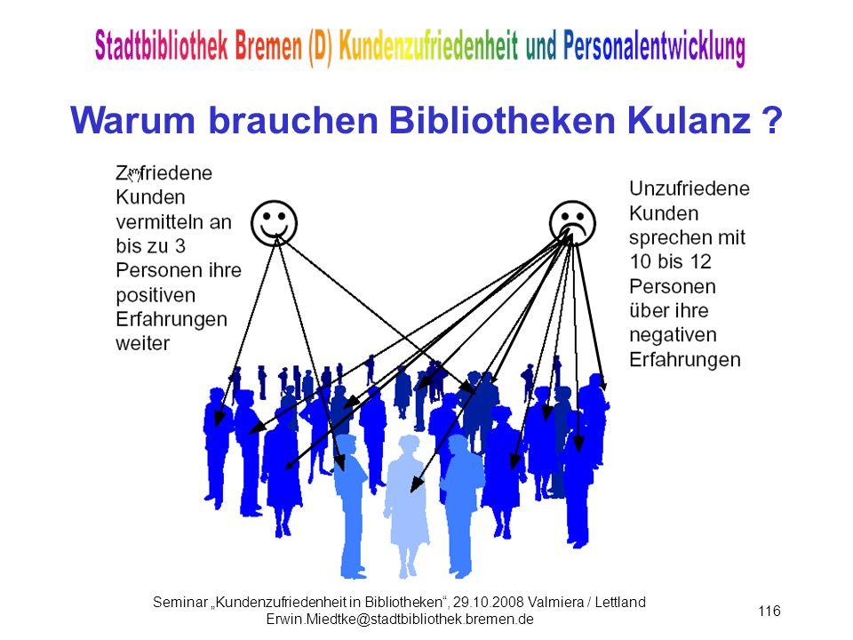 Seminar Kundenzufriedenheit in Bibliotheken, 29.10.2008 Valmiera / Lettland Erwin.Miedtke@stadtbibliothek.bremen.de 116 Warum brauchen Bibliotheken Kulanz ?