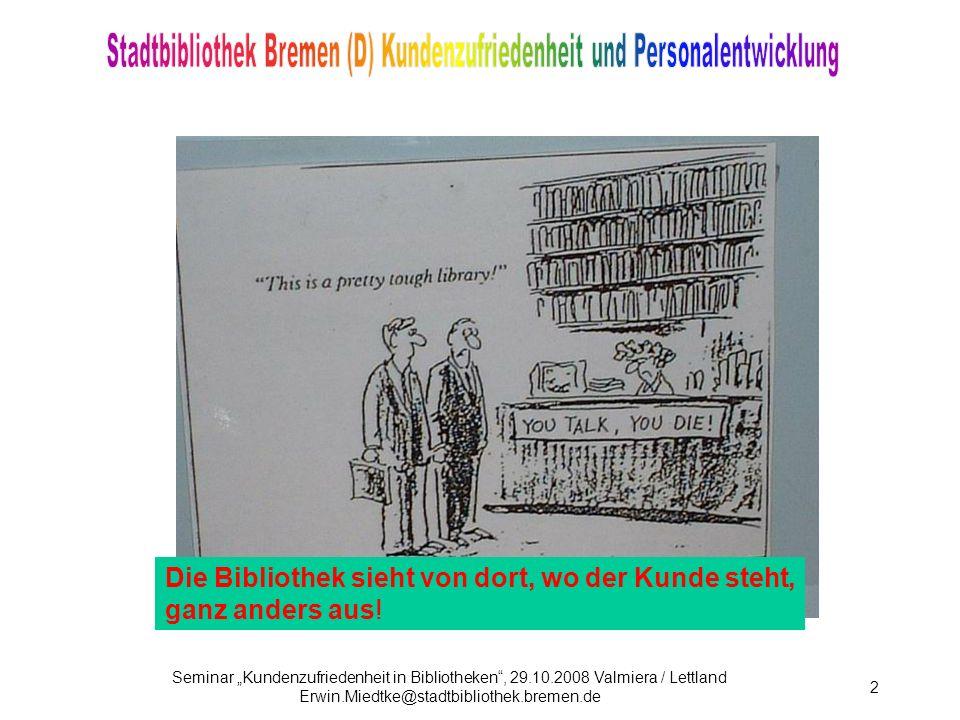 Seminar Kundenzufriedenheit in Bibliotheken, 29.10.2008 Valmiera / Lettland Erwin.Miedtke@stadtbibliothek.bremen.de 3 Was tut eine kundenorientierte Bibliothek?...sie denkt nach.