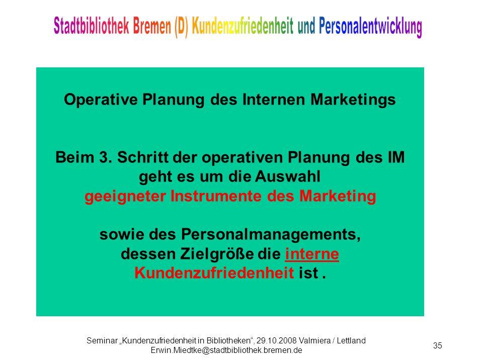 Seminar Kundenzufriedenheit in Bibliotheken, 29.10.2008 Valmiera / Lettland Erwin.Miedtke@stadtbibliothek.bremen.de 35 Operative Planung des Internen Marketings Beim 3.