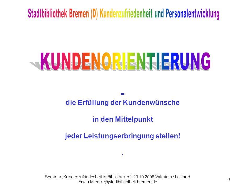 Seminar Kundenzufriedenheit in Bibliotheken, 29.10.2008 Valmiera / Lettland Erwin.Miedtke@stadtbibliothek.bremen.de 87 Befragungen zu den Wünschen über Öffnungszeiten gehören zum Standardrepertoire des kundenorientierten Arbeitens MontagDienstagMittwochDonnerstagFreitagSamstagSonntag 08:00 - 09:006 % 5 %7 %5 % 4 % 09:00 – 10:0013 % 12 % 5 % 10:00 – 11:0028 %24 % 11:00 – 12:0013 %26 % 12:00 – 13:0016 %18 % 13:00 – 14:0019 % 14:00 - 15:0020 % 15:00 – 16:0020 % 16:00 – 17:0038 %17 % 17:00 – 18:0034 %15 % 18:00 – 19:0021 %9 % 19:00 – 20:0029 % 28 %17 %7 % 20:00 – 21:0011 % 14 %11 %8 %5 % 21:00 – 22:007 % 9 %7 %6 %4 %n = 4.474