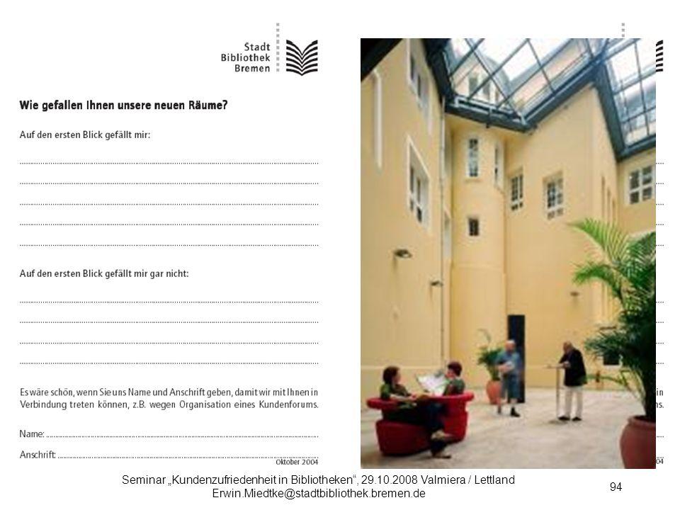 Seminar Kundenzufriedenheit in Bibliotheken, 29.10.2008 Valmiera / Lettland Erwin.Miedtke@stadtbibliothek.bremen.de 94