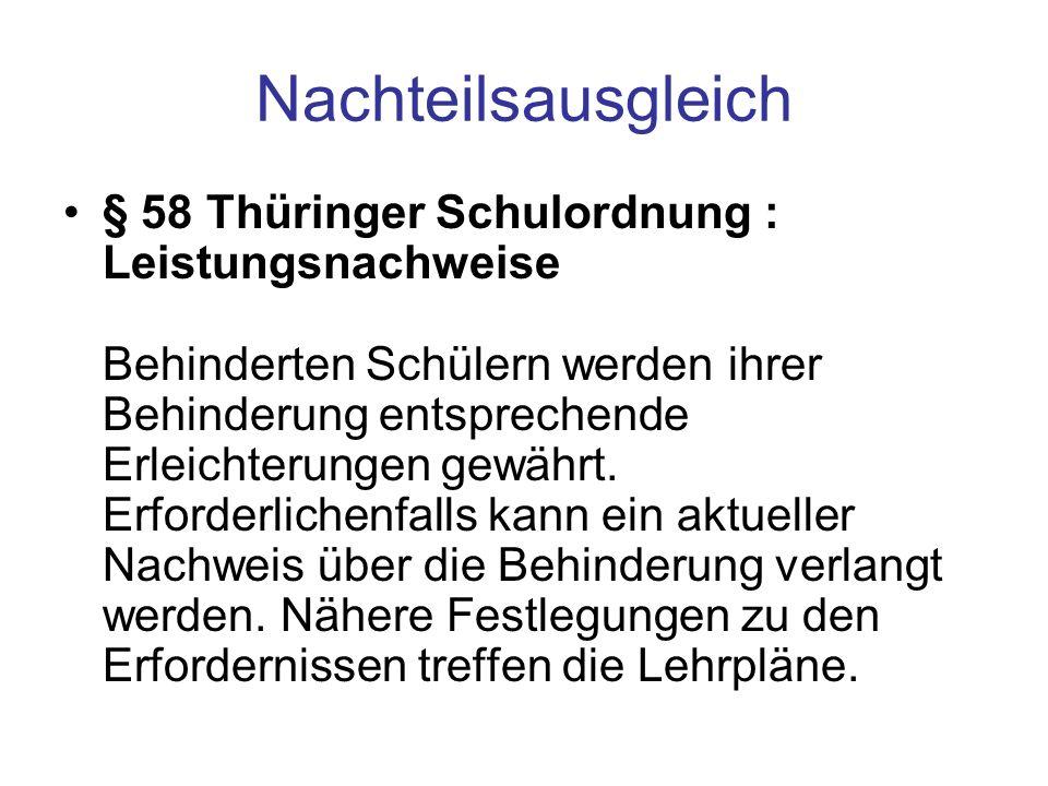 Nachteilsausgleich § 58 Thüringer Schulordnung : Leistungsnachweise Behinderten Schülern werden ihrer Behinderung entsprechende Erleichterungen gewähr