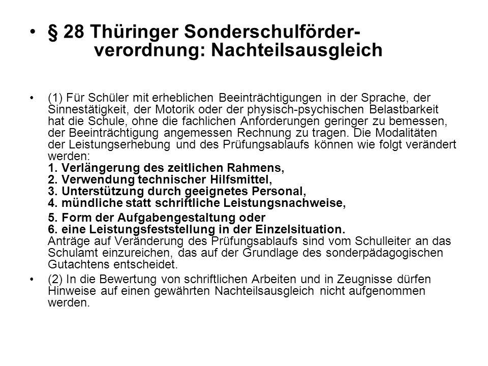 § 28 Thüringer Sonderschulförder- verordnung: Nachteilsausgleich (1) Für Schüler mit erheblichen Beeinträchtigungen in der Sprache, der Sinnestätigkei