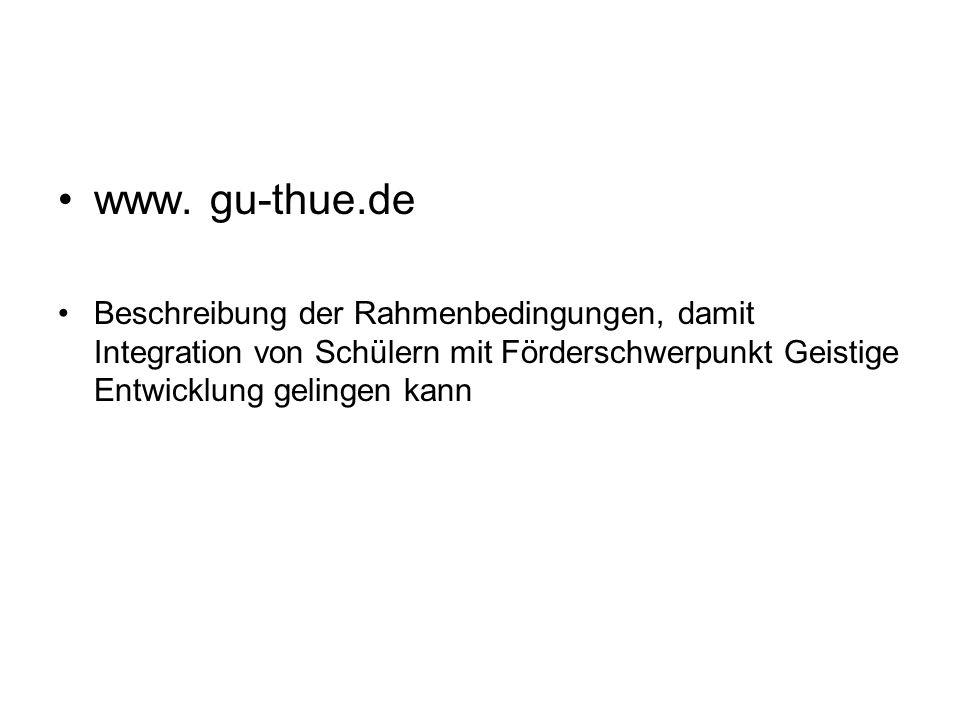 www. gu-thue.de Beschreibung der Rahmenbedingungen, damit Integration von Schülern mit Förderschwerpunkt Geistige Entwicklung gelingen kann