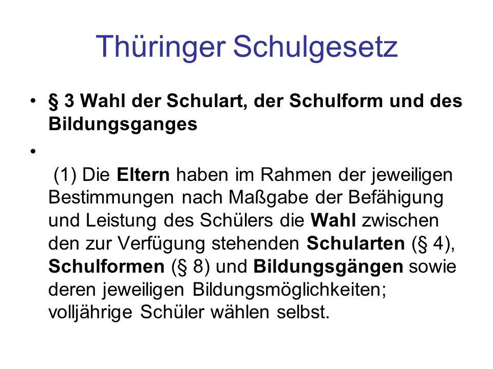 Thüringer Schulgesetz § 3 Wahl der Schulart, der Schulform und des Bildungsganges (1) Die Eltern haben im Rahmen der jeweiligen Bestimmungen nach Maßg