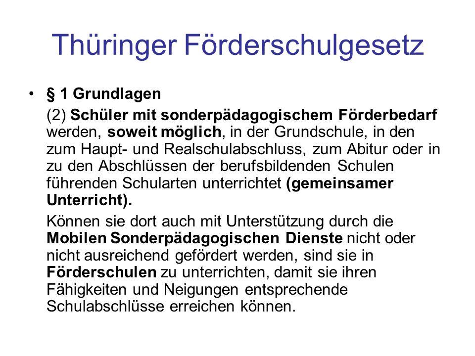 Thüringer Förderschulgesetz § 1 Grundlagen (2) Schüler mit sonderpädagogischem Förderbedarf werden, soweit möglich, in der Grundschule, in den zum Hau