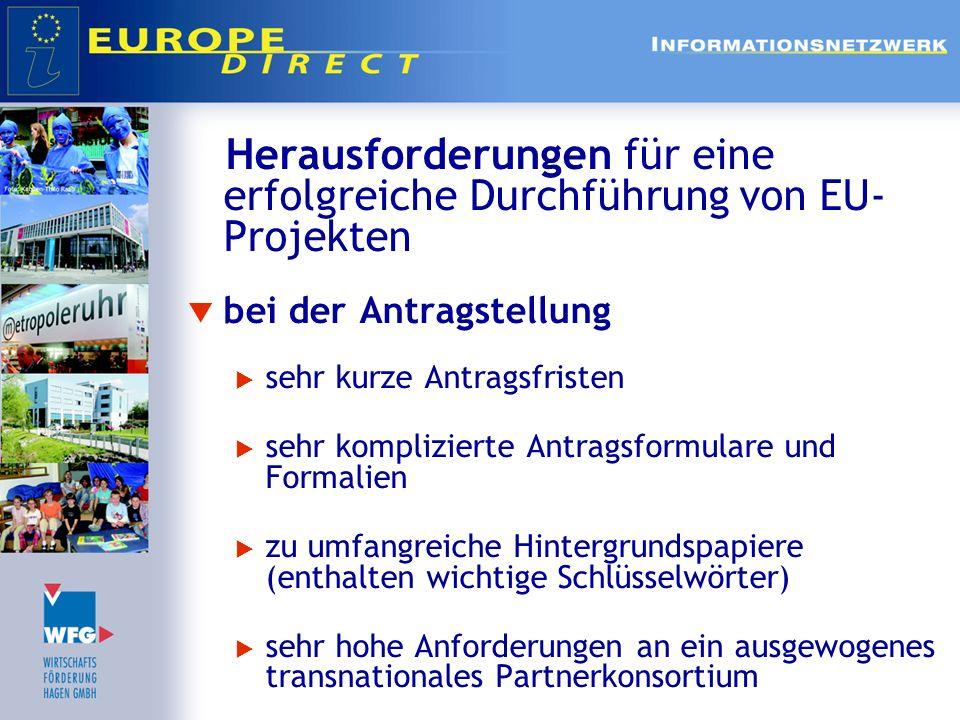 Herausforderungen für eine erfolgreiche Durchführung von EU- Projekten bei der Antragstellung sehr kurze Antragsfristen sehr komplizierte Antragsformu