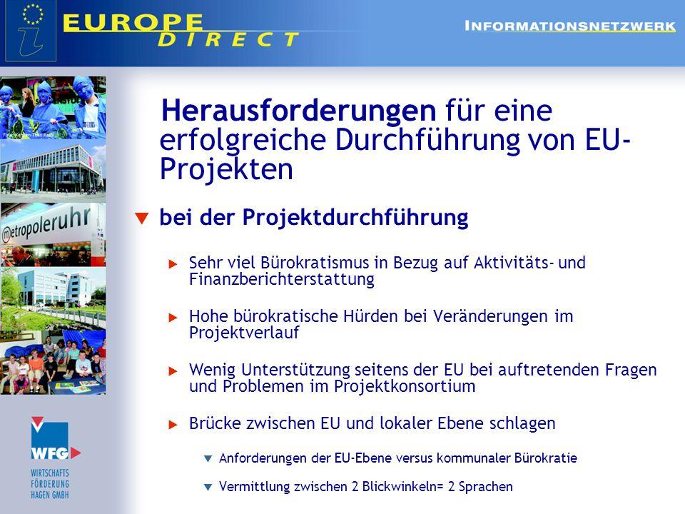 Herausforderungen für eine erfolgreiche Durchführung von EU- Projekten bei der Projektdurchführung Sehr viel Bürokratismus in Bezug auf Aktivitäts- un