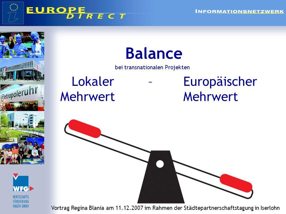 Balance bei transnationalen Projekten Lokaler – Europäischer Mehrwert Mehrwert Vortrag Regina Blania am 11.12.2007 im Rahmen der Städtepartnerschaftstagung in Iserlohn