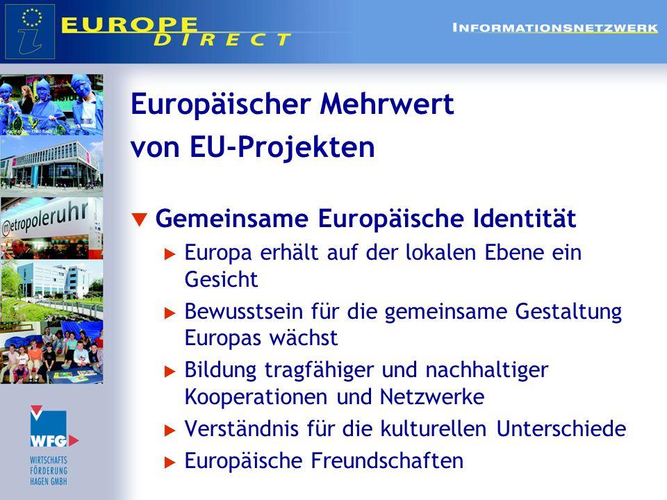 Europäischer Mehrwert von EU-Projekten Gemeinsame Europäische Identität Europa erhält auf der lokalen Ebene ein Gesicht Bewusstsein für die gemeinsame