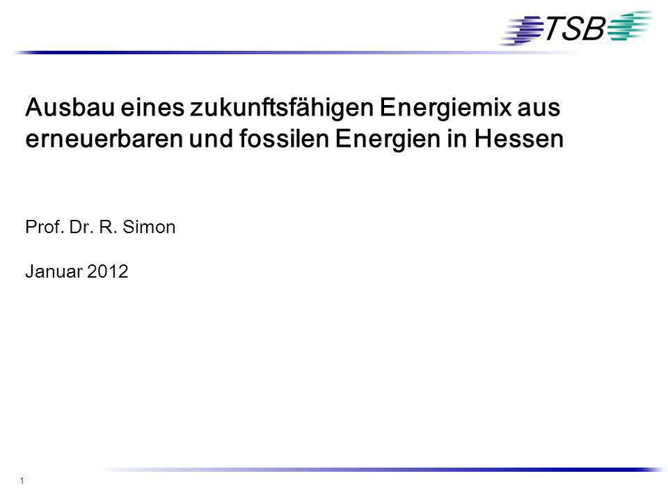 1 Ausbau eines zukunftsfähigen Energiemix aus erneuerbaren und fossilen Energien in Hessen Prof. Dr. R. Simon Januar 2012