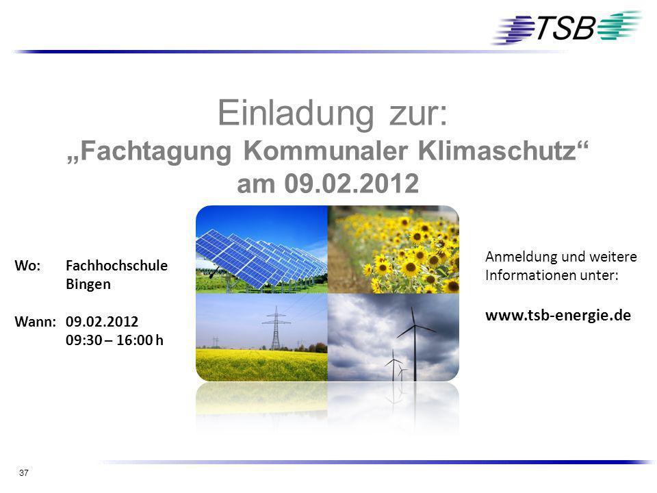 37 Einladung zur: Fachtagung Kommunaler Klimaschutz am 09.02.2012 Anmeldung und weitere Informationen unter: www.tsb-energie.de Wo: Fachhochschule Bin