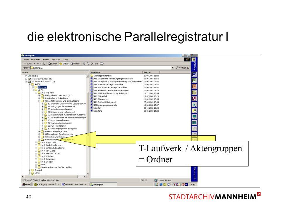 40 die elektronische Parallelregistratur I T-Laufwerk / Aktengruppen = Ordner